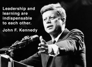 ... and learning are indispensable to each other. ~ John F. Kennedy