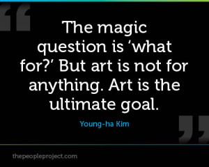 ... But Art Is Not For Anything. Art Is The Ultimate Goal. - Young-Ha Kim
