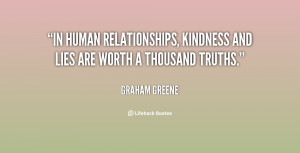 In human relationships, kindness and lies are worth a thousand truths ...
