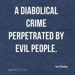 Ian Paisley - a diabolical crime perpetrated by evil people.
