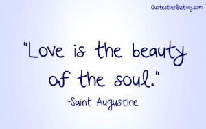 Love is the beauty of the soul. -Saint Augustine