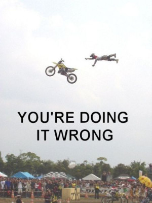 You're Doing It Wrong