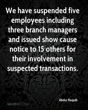 We have suspended five employees including three branch managers and ...