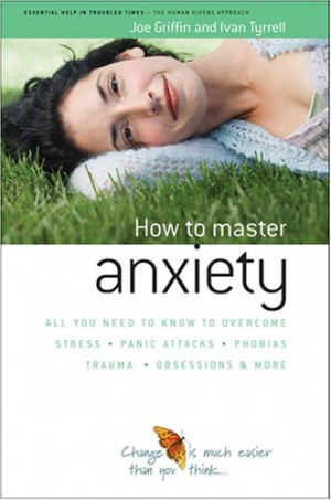 How To Master Anxiety: All You Need To Know To Overcome Stress, Panic ...