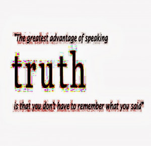 ... speaking the TRUTH is that you don't have to remember what you said