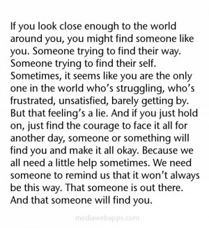 might find someone like you. Someone trying to find their way. Someone ...