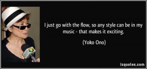just go with the flow, so any style can be in my music - that makes ...