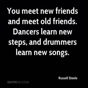 ... -steele-quote-you-meet-new-friends-and-meet-old-friends-dancers.jpg