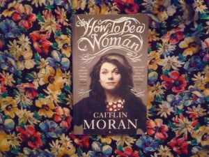 Caitlin Moran How To Be A Woman Quotes