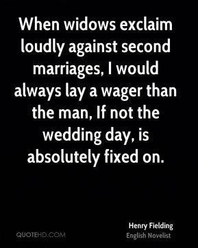 Henry Fielding - When widows exclaim loudly against second marriages ...