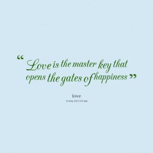 Quotes Picture: love is the master key that opens the gates of ...
