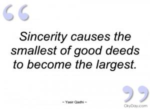 sincerity causes the smallest of good yasir qadhi