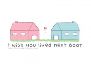 Wish You Lived Next Door