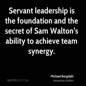Servant leadership is the foundation and the secret of Sam Walton's ...