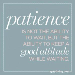 Practice patience...