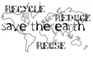 Recycle Reduce Save the Earth Reuse ~ Earth Quote