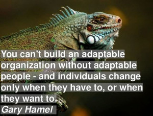 ... Build Adaptable Organization Without Adaptable People - Gary Hamel