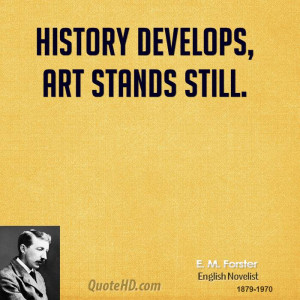 History develops, art stands still.