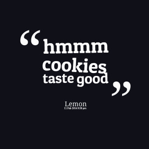 Quotes Picture: hmmm cookies taste good