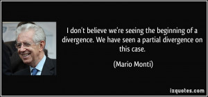 ... . We have seen a partial divergence on this case. - Mario Monti