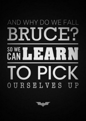 Batman Quote: And Why Do We Fall Bruce?