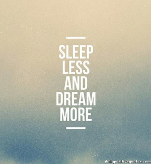 Sleep less and dream more best inspirational quotes