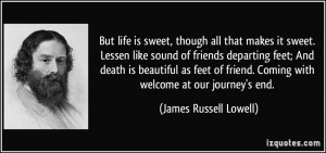 ... friends departing feet; And death is beautiful as feet of friend