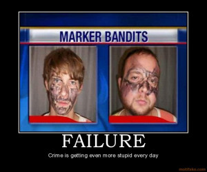 FAILURE - Crime is getting even more stupid every day demotivational ...