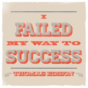 failed my way to success. Thomas Edison quote