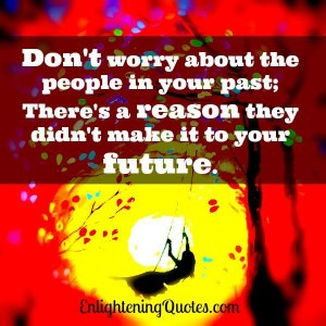 Don't worry about the people in your past