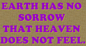 Earth has no Sorrow that Heaven does Not Feel – Bible Quote