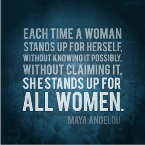 Stand up for all your Sisters ladies-Maya Angelou Quote