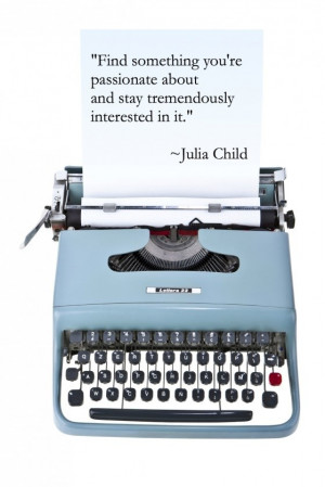 Chef, julia child, quotes, sayings, stay interested in it