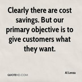 Clearly there are cost savings. But our primary objective is to give ...