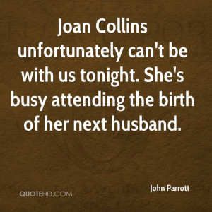 Joan Collins unfortunately can't be with us tonight. She's busy ...