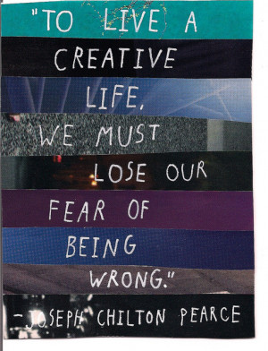 "... Life,We Must Lose Our Fear of Being Wrong"" ~ Friendship Quote"