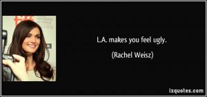 makes you feel ugly. - Rachel Weisz