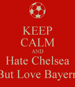 keep-calm-and-hate-chelsea-but-love-bayern.png