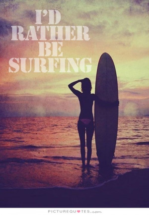 Beach Quotes Surf Quotes Surfing Quotes
