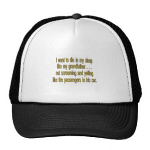 Want To Die Like Grandpa - Funny Sayings Trucker Hat