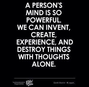 person's mind is so powerful. We can invent, create, experience, and ...