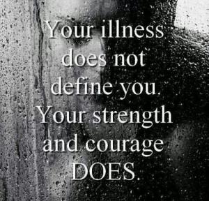 Illness, strength, courage