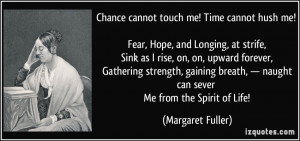 Chance cannot touch me! Time cannot hush me! Fear, Hope, and Longing ...