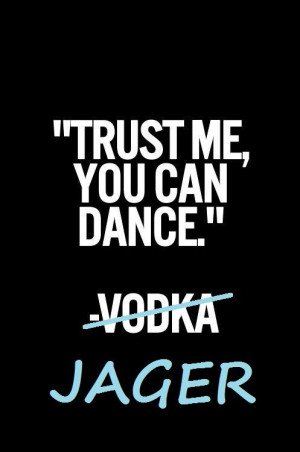 dance jager quote drink :P