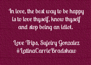 Love Tip: Love Thyself and Don't Be An Idiot