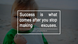 ... excuses. - Luis Galarza Motivational Quotes for Small Startup Business