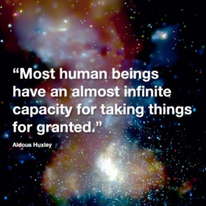 Most human begins have an almost infinite capacity for taking ...