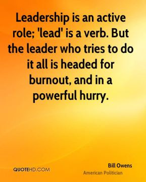 but the leader who tries to do it all is headed for burnout and in a ...