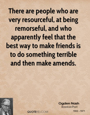 There are people who are very resourceful, at being remorseful, and ...