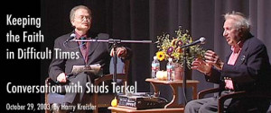 ... : Conversation with Studs Terkel; October 29, 2003, by Harry Kreisler